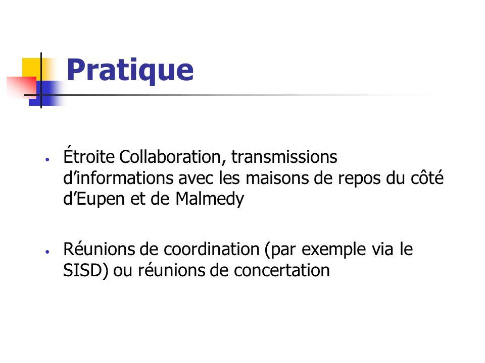 Pratique Étroite Collaboration, transmissions dinformations avec les maisons de repos du côté dEupen et de Malmedy Réunions de coordination (par exemple via le SISD) ou réunions de concertation