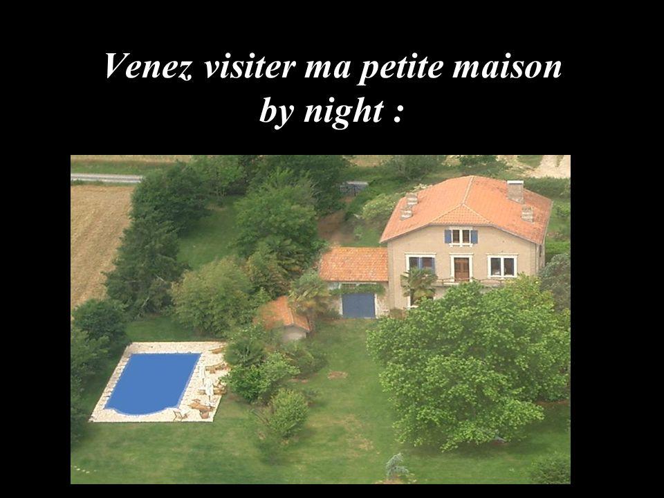 Venez visiter ma petite maison by night :