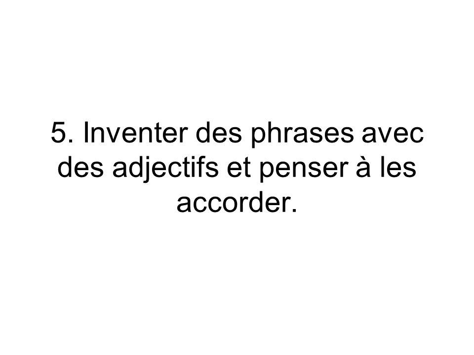 5. Inventer des phrases avec des adjectifs et penser à les accorder.