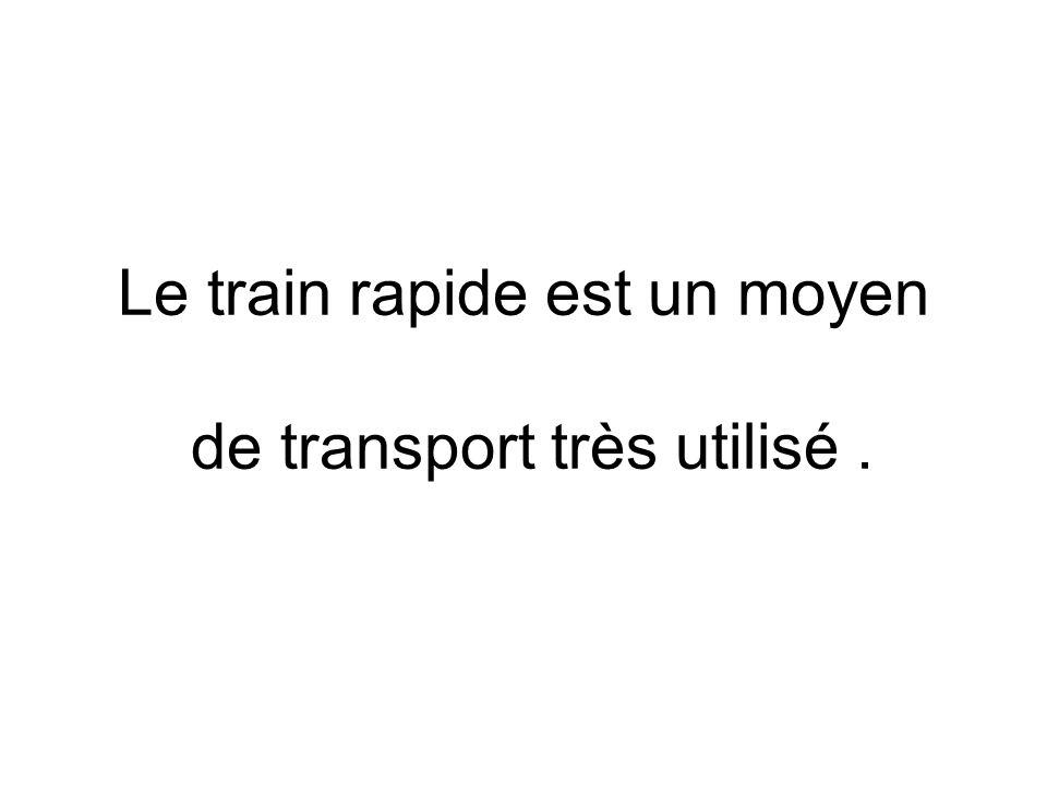 Le train rapide est un moyen de transport très utilisé. NN Adjectif N