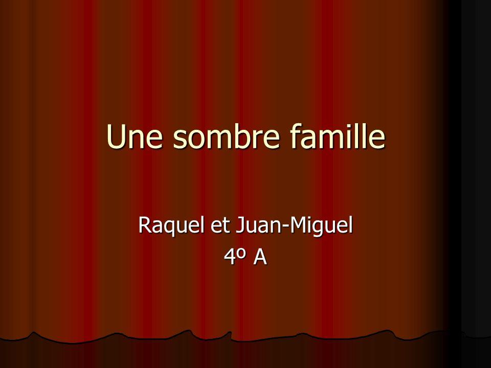 Une sombre famille Raquel et Juan-Miguel 4º A