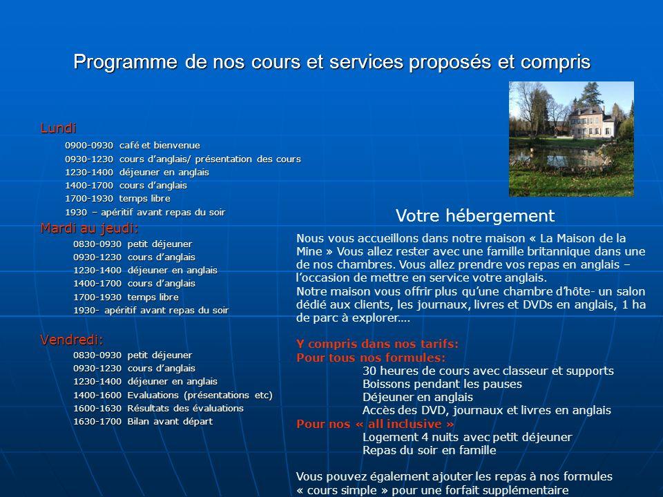 Programme de nos cours et services proposés et compris Lundi 0900-0930 café et bienvenue 0930-1230 cours danglais/ présentation des cours 1230-1400 dé