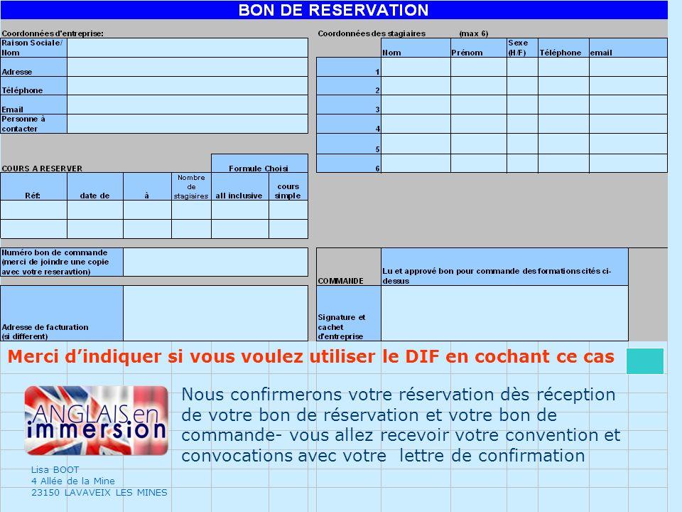 Lisa BOOT 4 Allée de la Mine 23150 LAVAVEIX LES MINES Nous confirmerons votre réservation dès réception de votre bon de réservation et votre bon de co