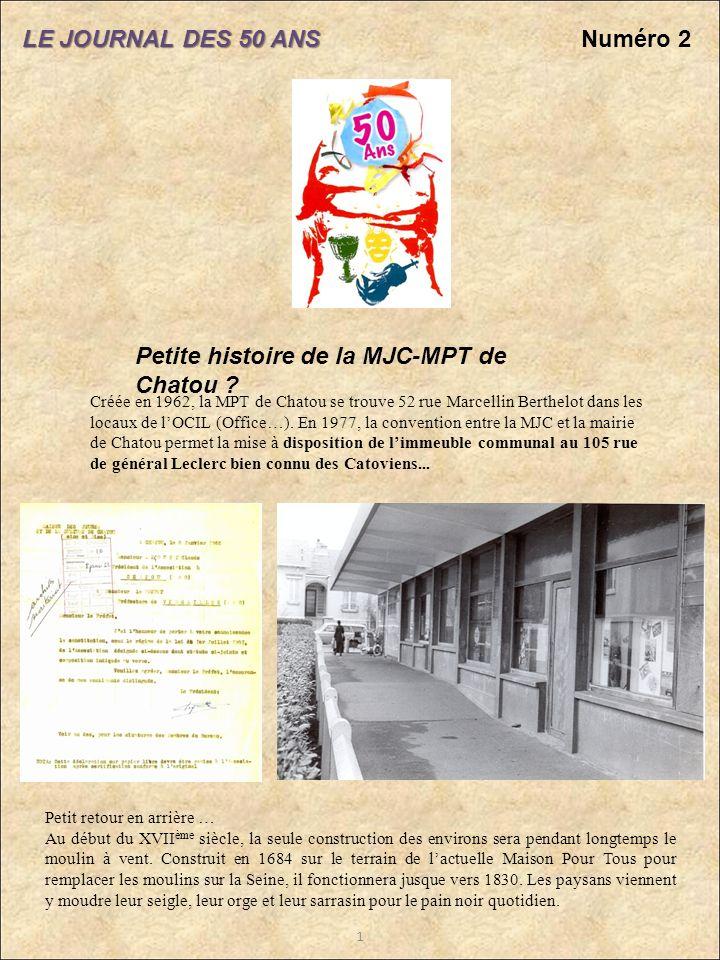LE JOURNAL DES 50 ANS Numéro 2 1 Petite histoire de la MJC-MPT de Chatou ? Créée en 1962, la MPT de Chatou se trouve 52 rue Marcellin Berthelot dans l