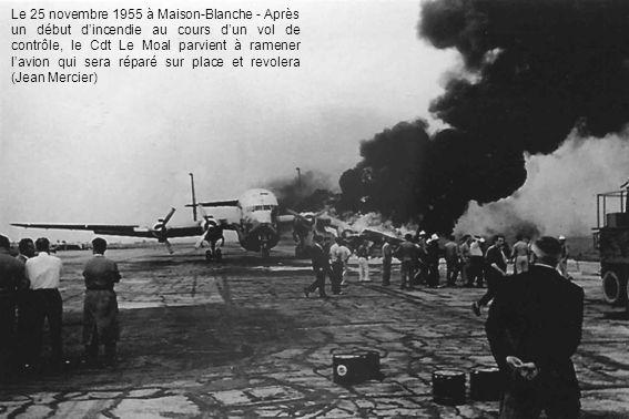 Le 25 novembre 1955 à Maison-Blanche - Après un début dincendie au cours dun vol de contrôle, le Cdt Le Moal parvient à ramener lavion qui sera réparé sur place et revolera (Jean Mercier)