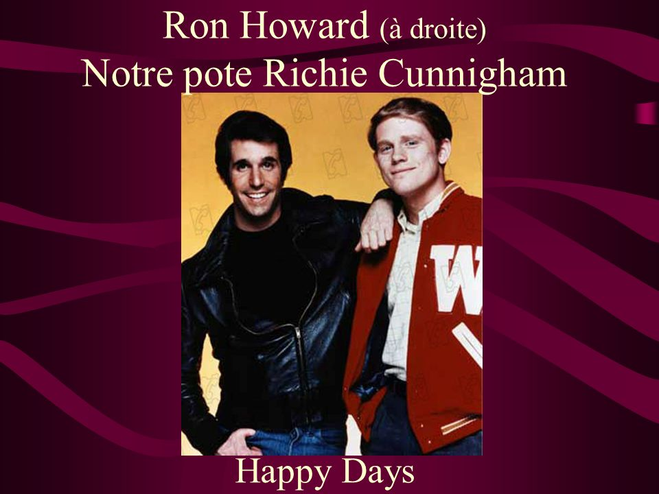 Ron Howard (à droite) Notre pote Richie Cunnigham Happy Days