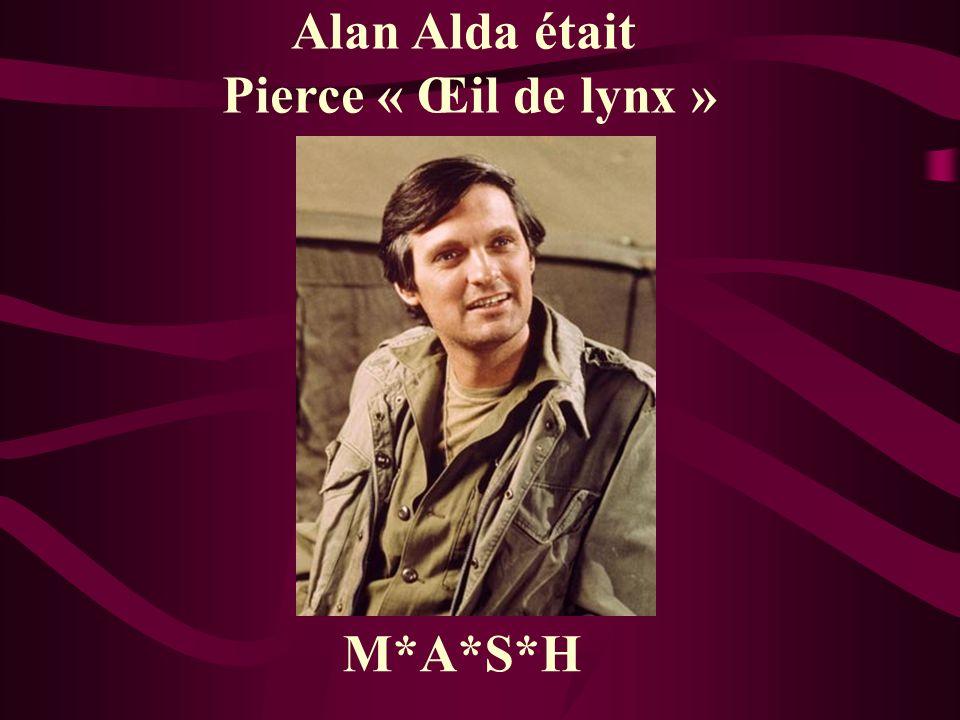 Alan Alda était Pierce « Œil de lynx » M*A*S*H