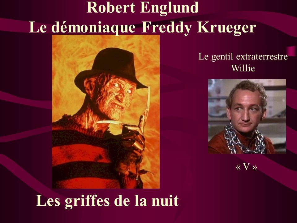 Robert Englund Le démoniaque Freddy Krueger Les griffes de la nuit Le gentil extraterrestre Willie « V »