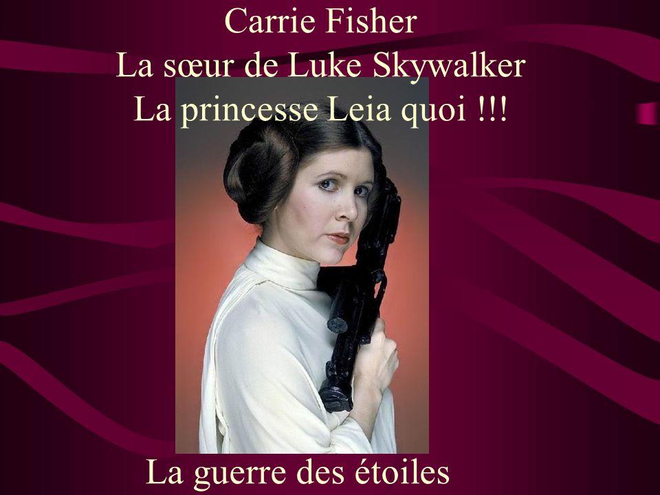 Carrie Fisher La sœur de Luke Skywalker La princesse Leia quoi !!! La guerre des étoiles