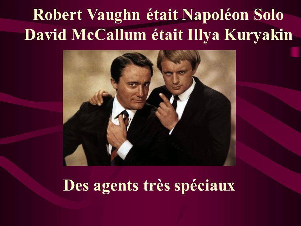 Robert Vaughn était Napoléon Solo David McCallum était Illya Kuryakin Des agents très spéciaux