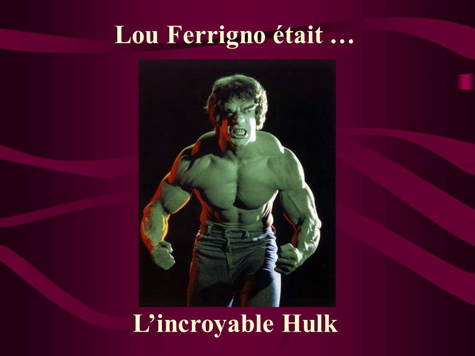 Lou Ferrigno était … Lincroyable Hulk