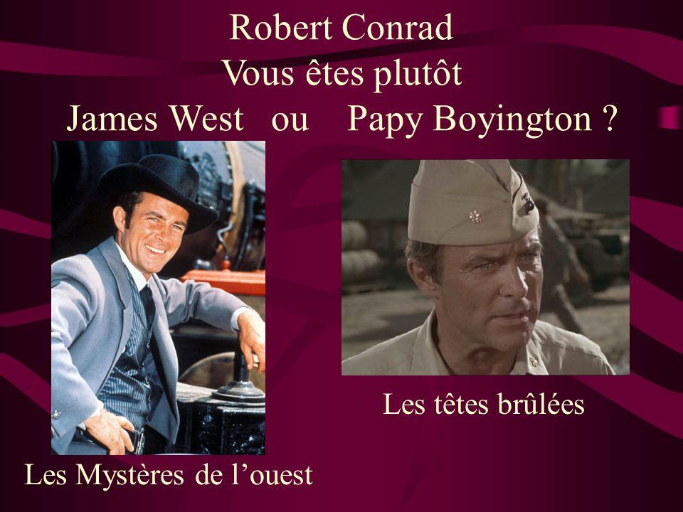 Robert Conrad Vous êtes plutôt James West ou Papy Boyington .