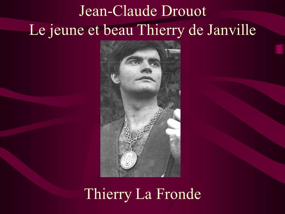 Jean-Claude Drouot Le jeune et beau Thierry de Janville Thierry La Fronde