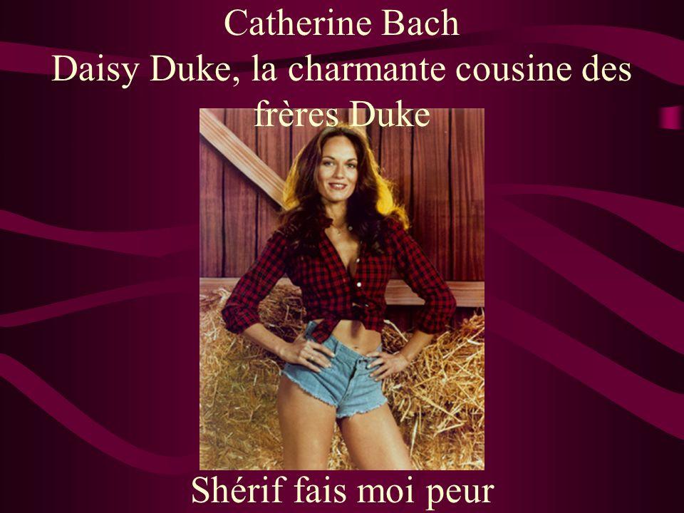 Catherine Bach Daisy Duke, la charmante cousine des frères Duke Shérif fais moi peur