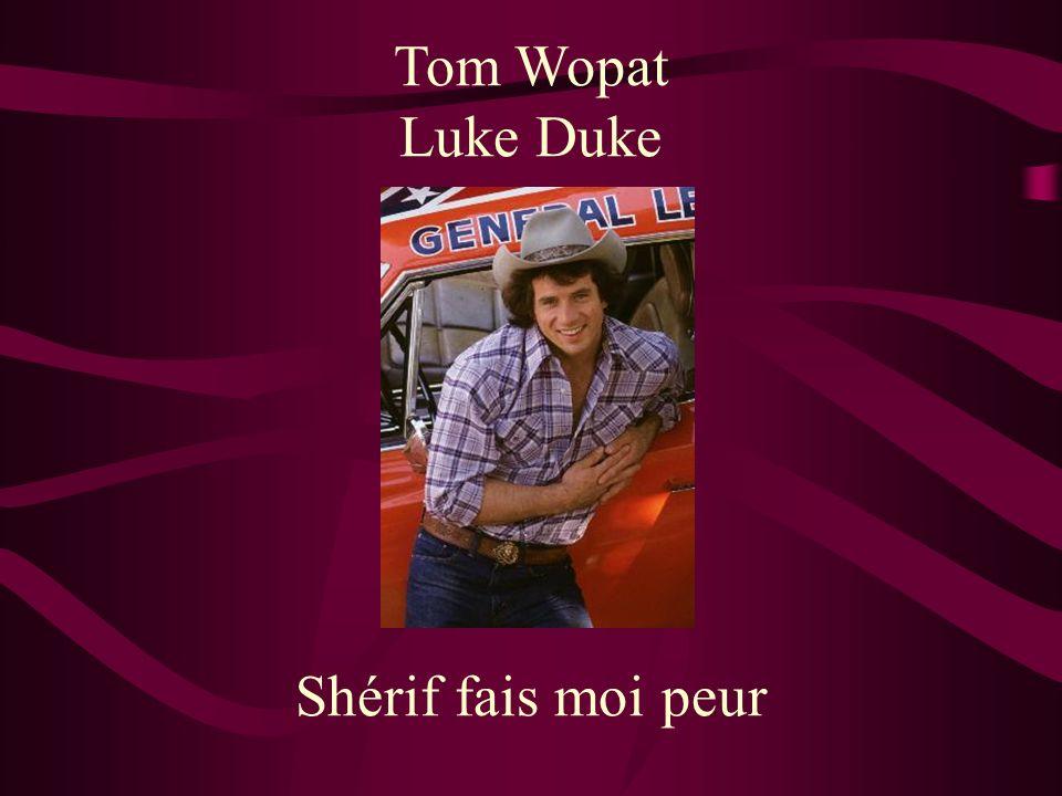 Tom Wopat Luke Duke Shérif fais moi peur