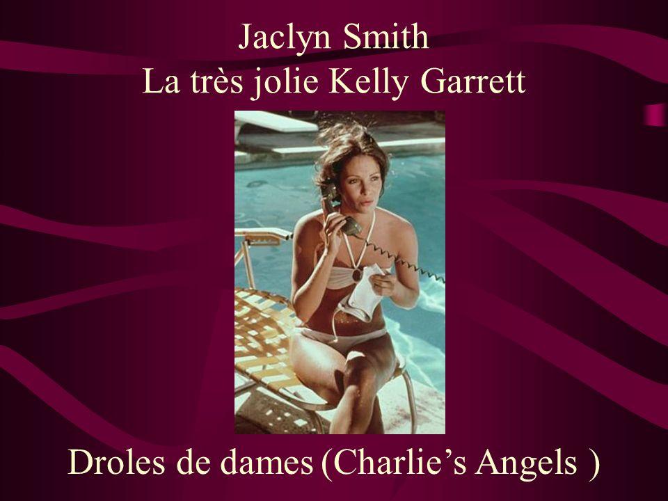 Jaclyn Smith La très jolie Kelly Garrett Droles de dames (Charlies Angels )
