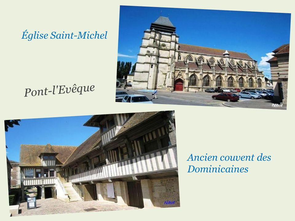 P o n t - l E v ê q u e Église Saint-Michel Ancien couvent des Dominicaines