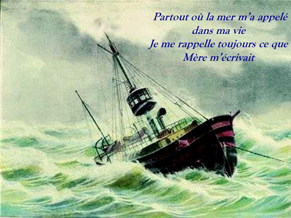 Partout où la mer ma appelé dans ma vie Je me rappelle toujours ce que Mère mécrivait