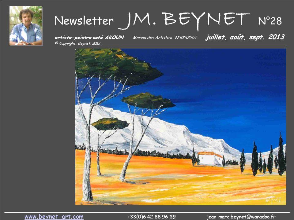 Newsletter JM. BEYNET N°28 artiste-peintre coté AKOUN Maison des Artistes: N°B382257 juillet, août, sept. 2013 © Copyright, Beynet, 2013 _____________