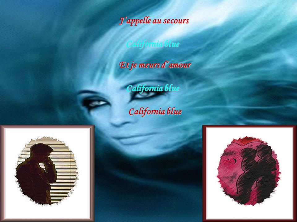 Jappelle au secours California blue Et je meurs damour California blue California blue