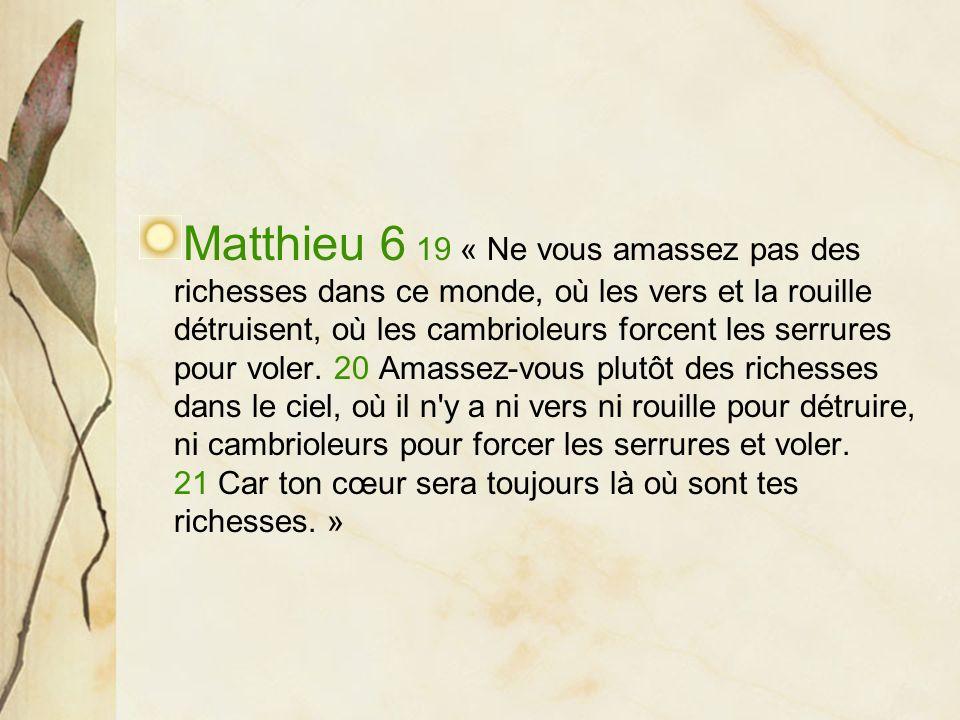 Matthieu 6 19 « Ne vous amassez pas des richesses dans ce monde, où les vers et la rouille détruisent, où les cambrioleurs forcent les serrures pour v