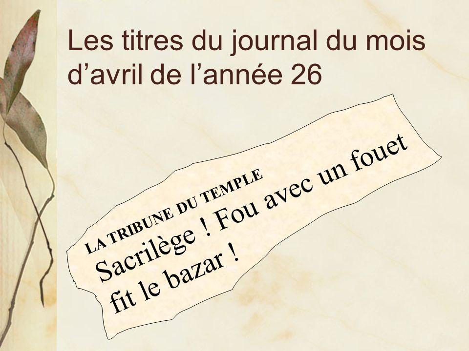 Les titres du journal du mois davril de lannée 26 LA TRIBUNE DU TEMPLE Sacrilège ! Fou avec un fouet fit le bazar !