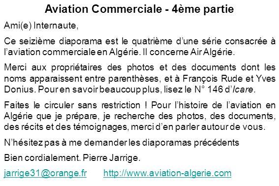 Aviation Commerciale - 4ème partie Ami(e) Internaute, Ce seizième diaporama est le quatrième dune série consacrée à laviation commerciale en Algérie.