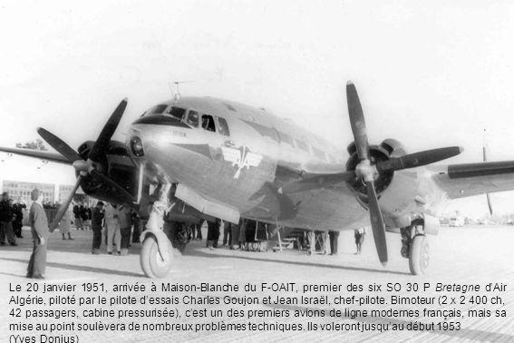 Le 20 janvier 1951, arrivée à Maison-Blanche du F-OAIT, premier des six SO 30 P Bretagne dAir Algérie, piloté par le pilote dessais Charles Goujon et