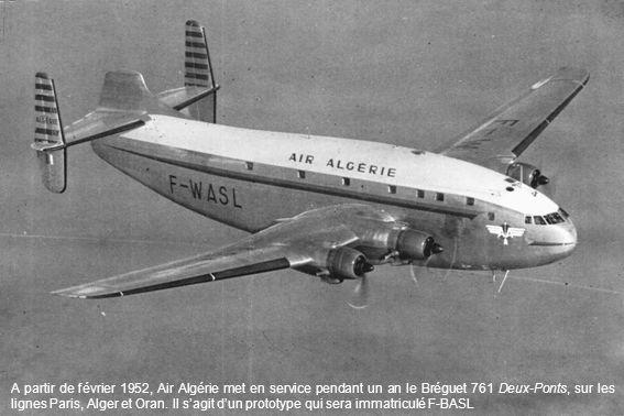 A partir de février 1952, Air Algérie met en service pendant un an le Bréguet 761 Deux-Ponts, sur les lignes Paris, Alger et Oran. Il sagit dun protot