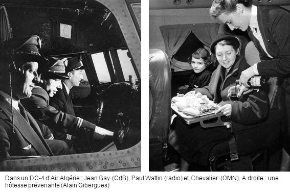 Dans un DC-4 dAir Algérie : Jean Gay (CdB), Paul Wattin (radio) et Chevalier (OMN). A droite : une hôtesse prévenante (Alain Gibergues)