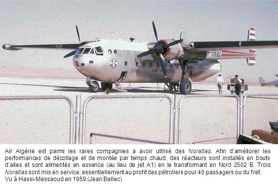 Air Algérie est parmi les rares compagnies a avoir utilisé des Noratlas. Afin daméliorer les performances de décollage et de montée par temps chaud, d
