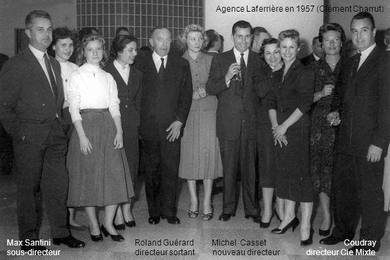 Agence Laferrière en 1957 (Clément Charrut) Max Santini Roland Guérard Michel Casset Coudray sous-directeur directeur sortant nouveau directeur directeur Cie Mixte