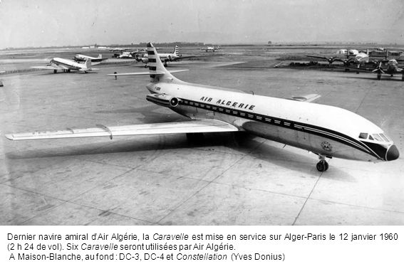 Dernier navire amiral dAir Algérie, la Caravelle est mise en service sur Alger-Paris le 12 janvier 1960 (2 h 24 de vol).