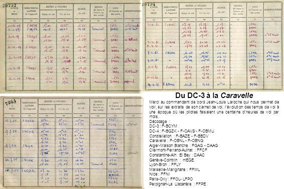Du DC-3 à la Caravelle Merci au commandant de bord Jean-Louis Laroche qui nous permet de voir, sur les extraits de son carnet de vol, lévolution des temps de vol à une époque où les pilotes faisaient une centaine dheures de vol par mois.