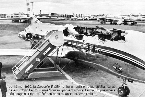 Le 19 mai 1960, la Caravelle F-OBNI entre en collision avec un Stampe au- dessus dOrly. Le CdB Emile Moussou parvient à poser lavion. Un passager et l