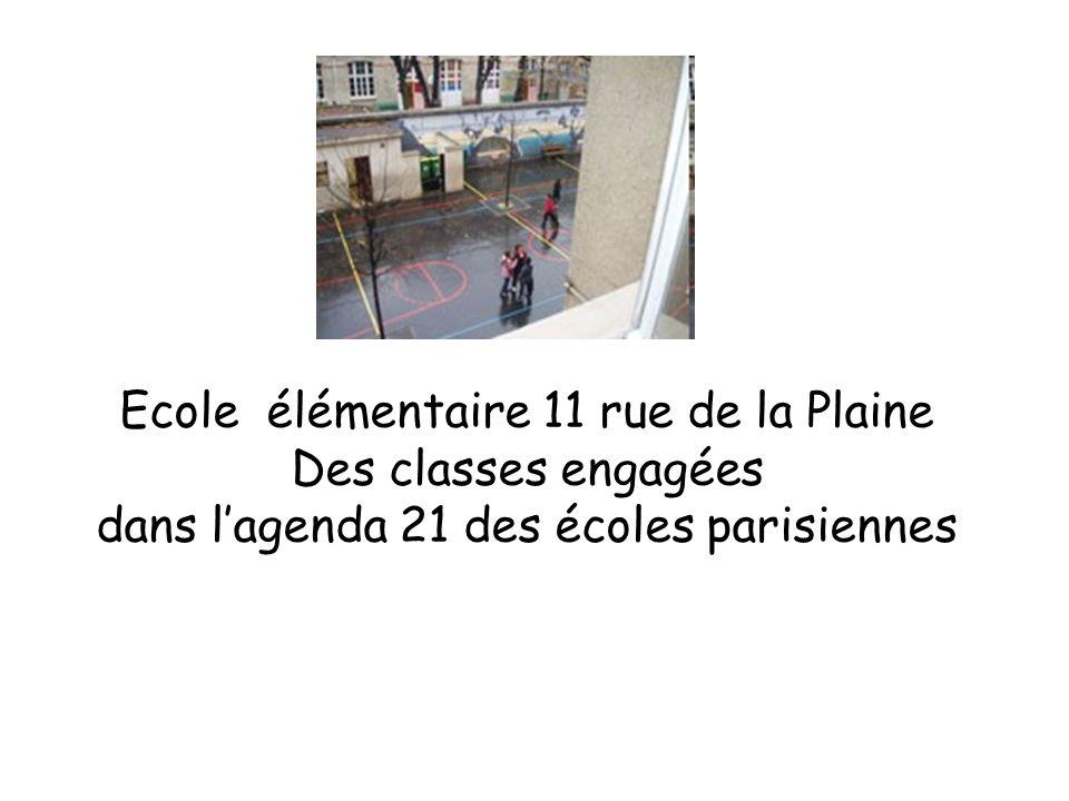 Ecole élémentaire 11 rue de la Plaine Des classes engagées dans lagenda 21 des écoles parisiennes