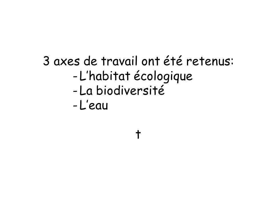 3 axes de travail ont été retenus: -Lhabitat écologique -La biodiversité -Leau t