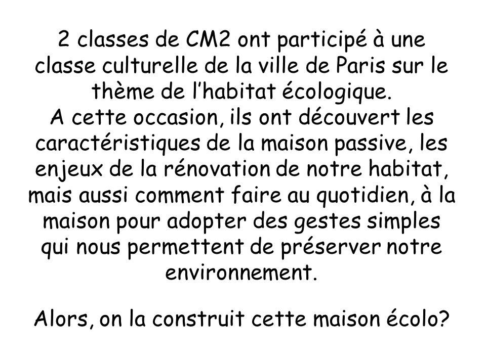 2 classes de CM2 ont participé à une classe culturelle de la ville de Paris sur le thème de lhabitat écologique. A cette occasion, ils ont découvert l