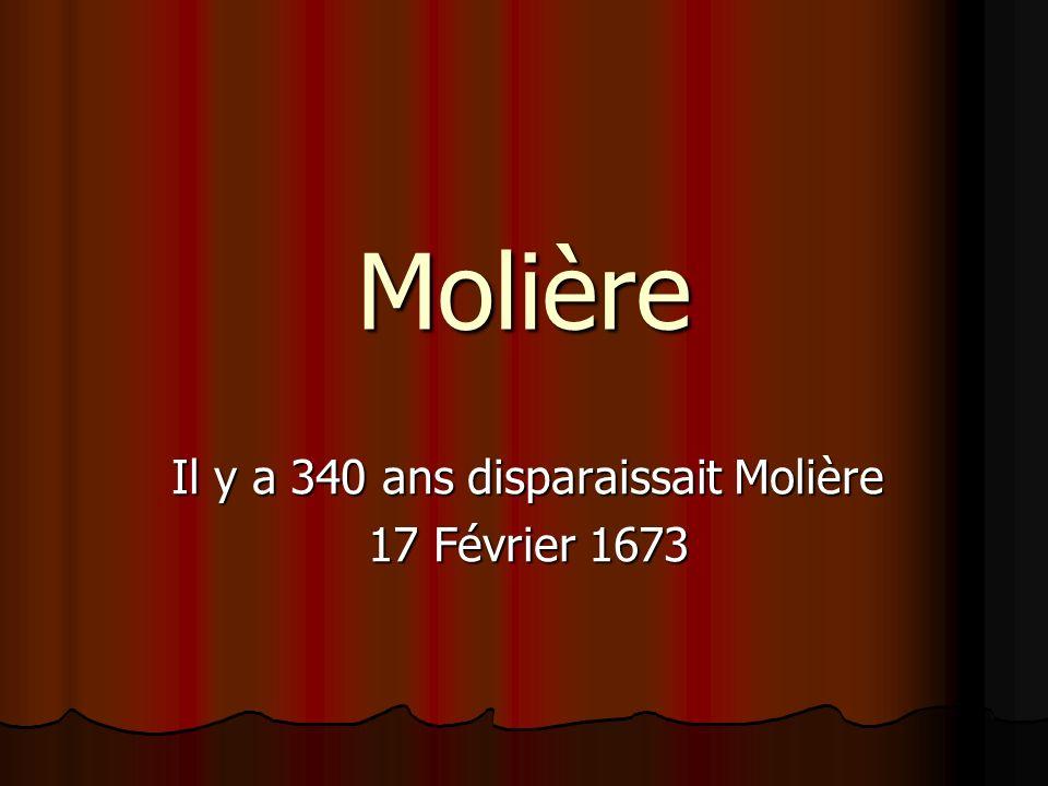Molière Il y a 340 ans disparaissait Molière 17 Février 1673