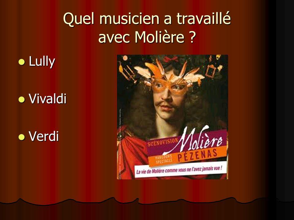 Quel musicien a travaillé avec Molière ? Lully Lully Vivaldi Vivaldi Verdi Verdi