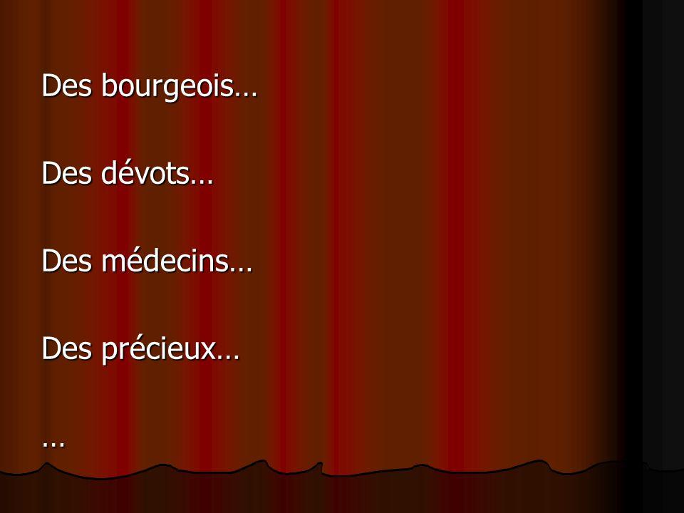 Des bourgeois… Des dévots… Des médecins… Des précieux… …