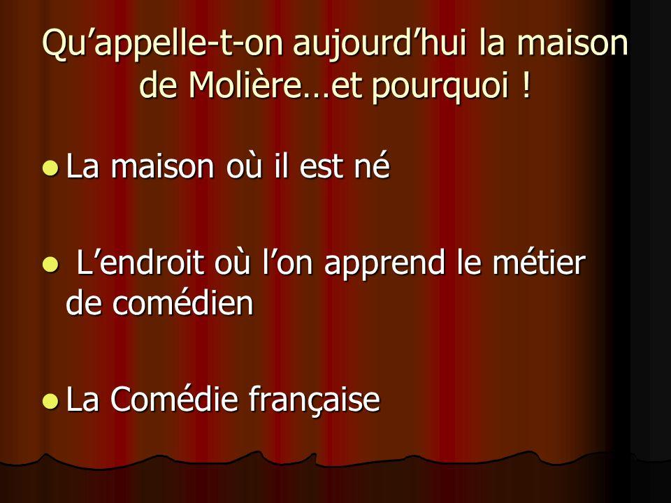 Quappelle-t-on aujourdhui la maison de Molière…et pourquoi .