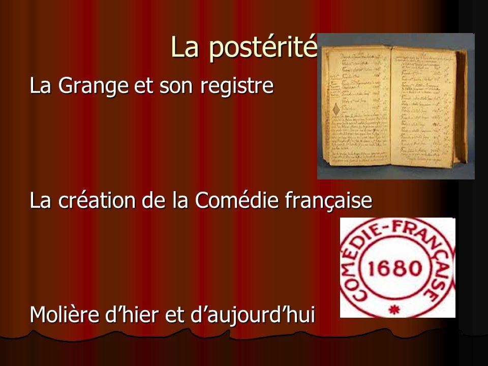 La postérité La Grange et son registre La création de la Comédie française Molière dhier et daujourdhui
