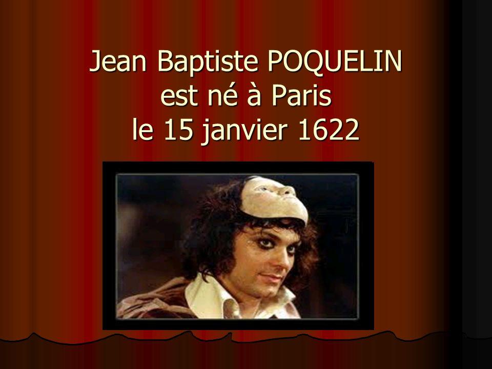 Jean Baptiste POQUELIN est né à Paris le 15 janvier 1622