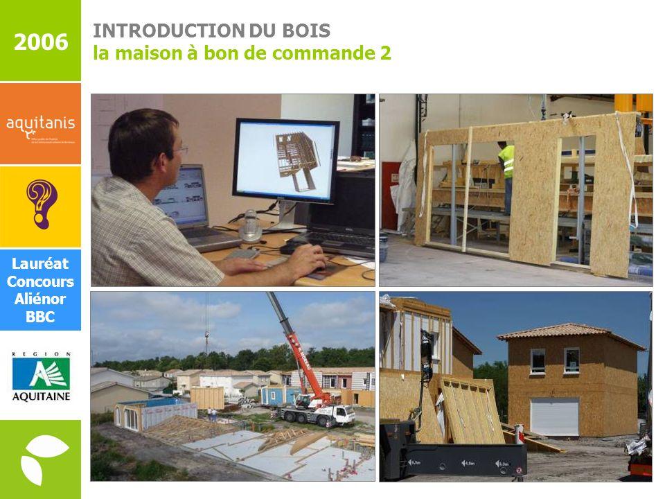 INTRODUCTION DU BOIS la maison à bon de commande 2 2006 Lauréat Concours Aliénor BBC