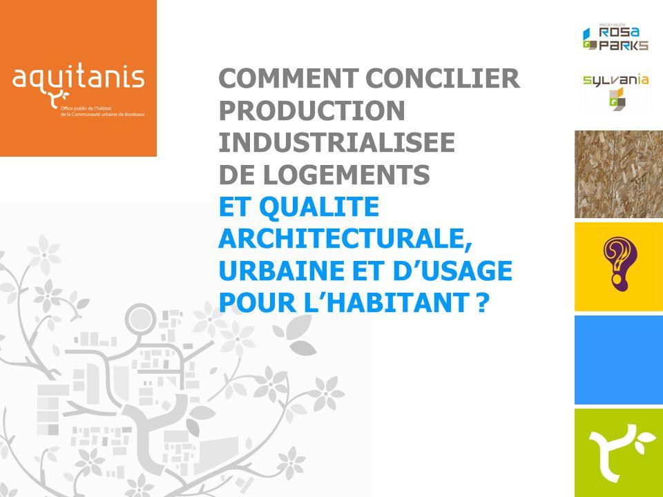COMMENT CONCILIER PRODUCTION INDUSTRIALISEE DE LOGEMENTS ET QUALITE ARCHITECTURALE, URBAINE ET DUSAGE POUR LHABITANT ?