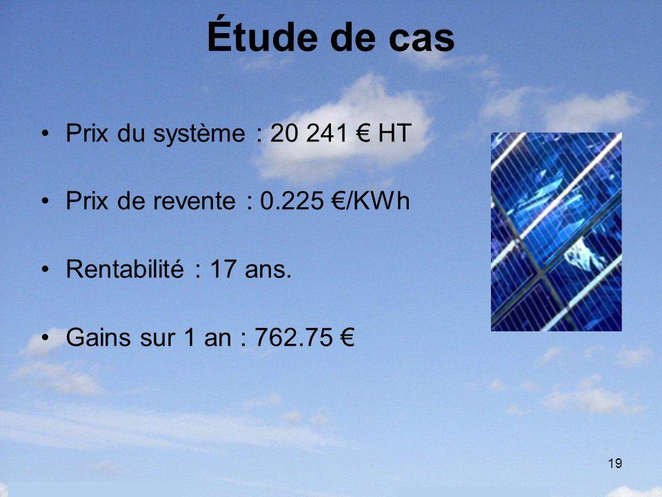 19 Étude de cas Prix du système : 20 241 HT Prix de revente : 0.225 /KWh Rentabilité : 17 ans. Gains sur 1 an : 762.75
