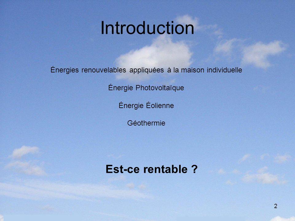 2 Introduction Énergies renouvelables appliquées à la maison individuelle Énergie Photovoltaïque Énergie Éolienne Géothermie Est-ce rentable ?
