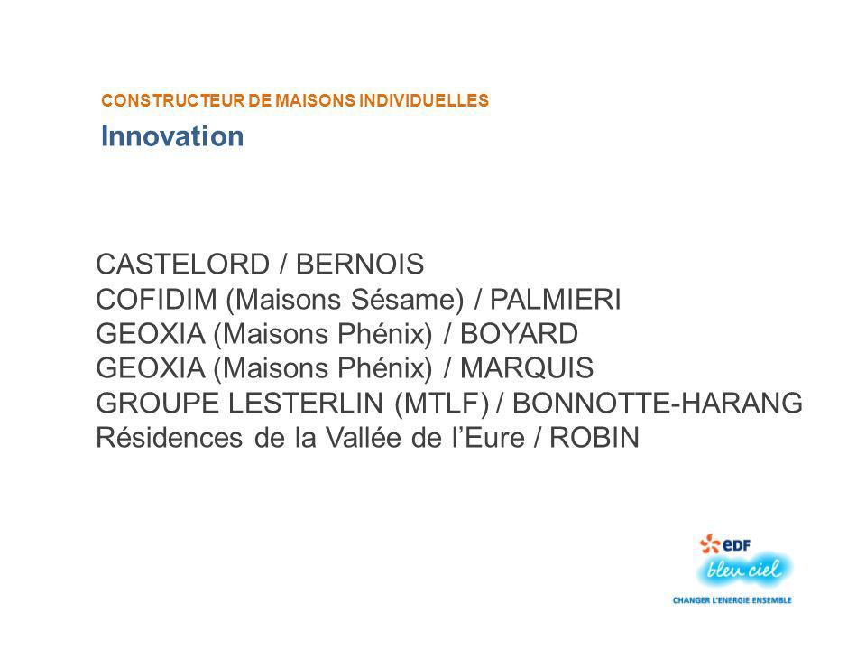 CONSTRUCTEUR DE MAISONS INDIVIDUELLES CASTELORD / BERNOIS COFIDIM (Maisons Sésame) / PALMIERI GEOXIA (Maisons Phénix) / BOYARD GEOXIA (Maisons Phénix) / MARQUIS GROUPE LESTERLIN (MTLF) / BONNOTTE-HARANG Résidences de la Vallée de lEure / ROBIN Innovation