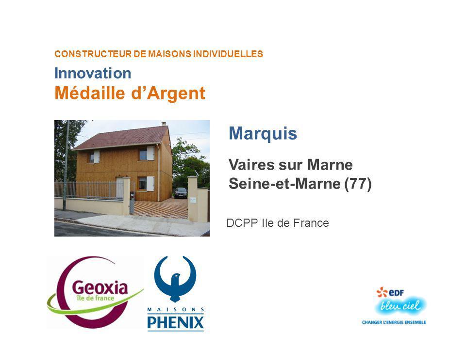 CONSTRUCTEUR DE MAISONS INDIVIDUELLES Marquis Médaille dArgent Vaires sur Marne Seine-et-Marne (77) DCPP Ile de France Innovation